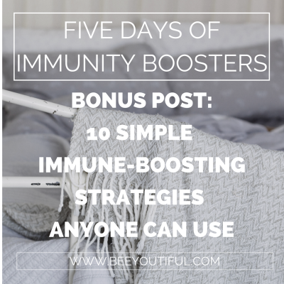 Bonus Post: 10 Simple Immune-Boosting Strategies Anyone Can Use