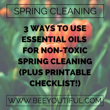 3 Ways to Use Essential Oils for Non-Toxic Spring Cleaning (Plus Printable Checklist!) from Beey